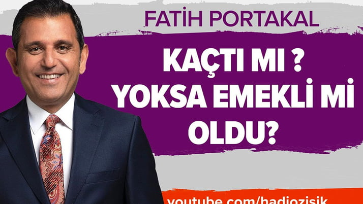 Fatih Portakal kaçtı mı? Yoksa emekli mi oldu