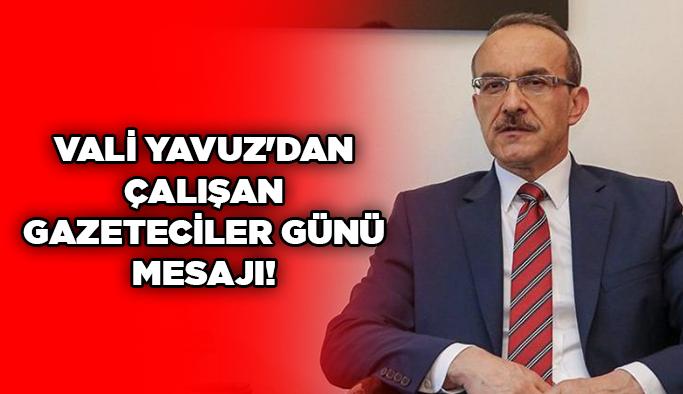 Vali Yavuz 10 Ocak Çalışan Gazeteciler Günü mesajı yayınladı